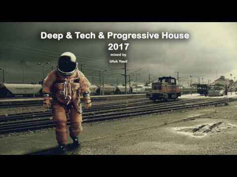 Deep & Tech & Progressive House 2017 / Mixed by Ufuk Yesil