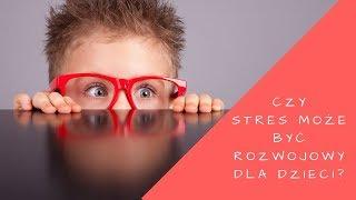 Czy stres, może być rozwojowy dla dzieci? [badania naukowe]