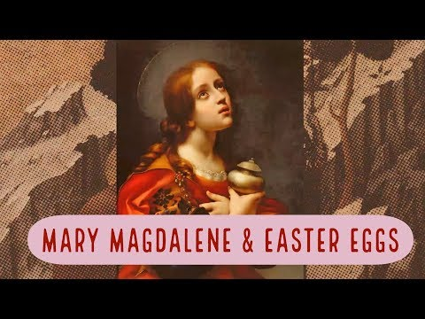Mary Magdalene &  Easter Eggs (Overview)