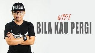 Lagu Terbaru | Widi | Bila Kau Pergi - Indonesia Hitz