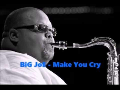 Big Joe - Make You Cry