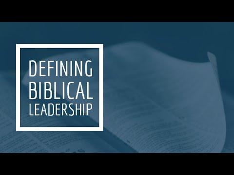 (3) Defining Biblical Leadership - Biblical and Historical Examples