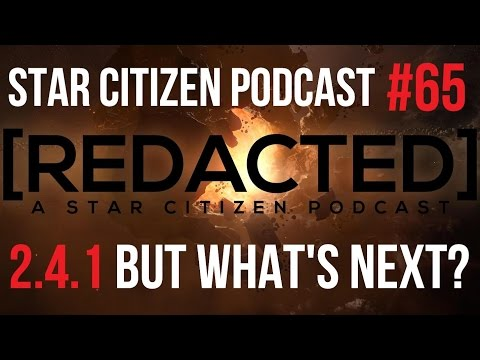 [REDACTED] Star Citizen Podcast #65 | 2.4.1 Patch, What's Next?