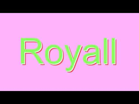 How to Pronounce Royall