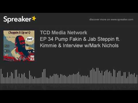 EP 34 Pump Fakin & Jab Steppin ft. Kimmie & Interview w/Mark Nichols