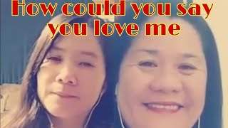HOW COULD YOU SAY YOU LOVE ME COVER BY GWEN & NOREEN
