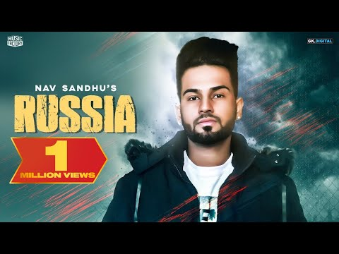 RUSSIA || NAV SANDHU || MUSIC FACTORY || LATEST PUNJABI SONGS 2018