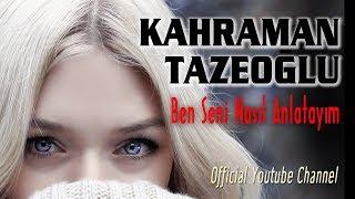 Kahraman Tazeoğlu  - Ben Seni Nasıl Anlatayım Ki