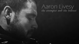 Aaron Livesy - The Strongest and The Bravest