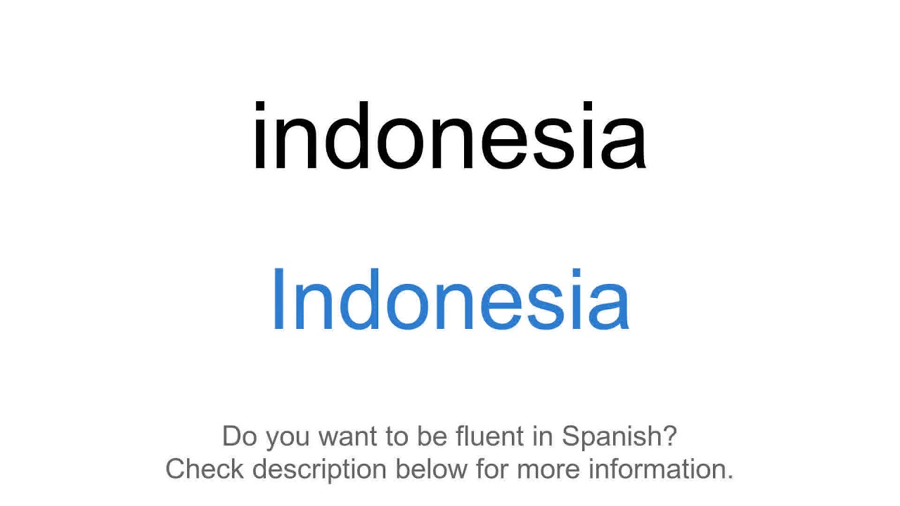 How To Say Indonesia In Spanish Indonesia Youtube