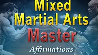 Greatest MMA Fighter - MMA Master - One Man Army - Powerful Affirmations