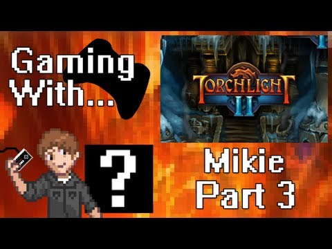Gaming With Mikie: Torchlight II (PC) Pt3 |