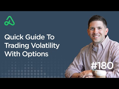 Quick Guide To Trading Volatility With Options [Episode 180]