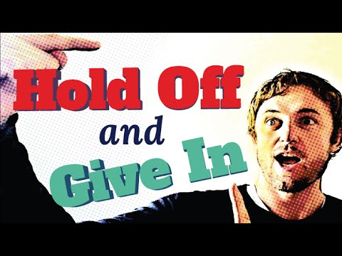 English Phrasal Verbs: Give In and Hold Off