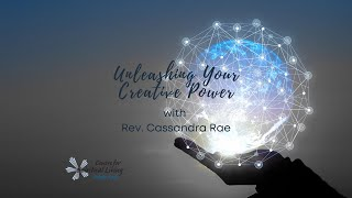 Unleashing Your Creative by Rev. Cassandra Rae