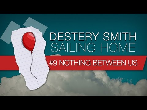 09 - Nothing Between Us [Destery Smith - Sailing Home] Lyric Video