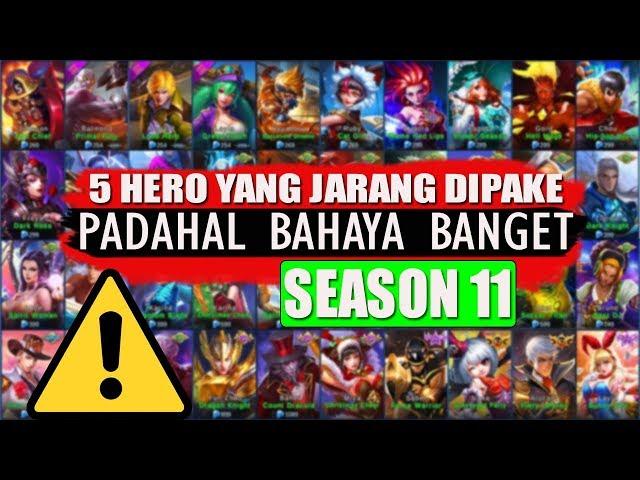 5 HERO INI JARANG DIPAKE, PADAHAL BAHAYA BANGET! SEASON 11 MOBILE LEGENDS