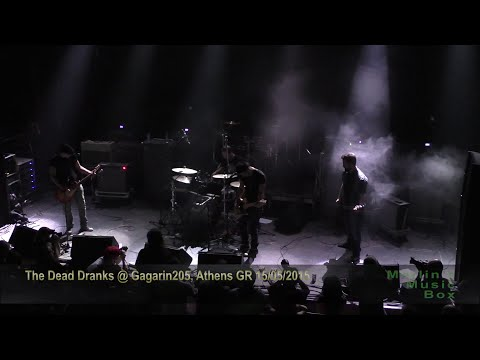 The Dead Dranks - (complete show) @Gagarin205, Athens 15/05/2015