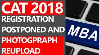 CAT 2018 REGISTRATION POSTPONED AND INFO ABOUT PHOTOGPRAPH REUPLOAD