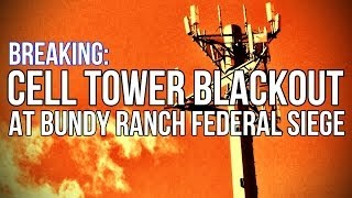 BREAKING: Cell Tower Blackout at Bundy Ranch Siege