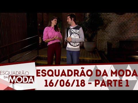 Esquadrão da Moda (16/06/18) | Parte 1
