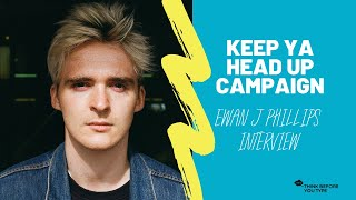 Ewan J Phillips Interview - Keep Ya Head Up Campaign