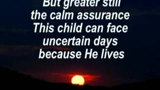 Because He Lives I Can Face Tomorrow   with Lyrics