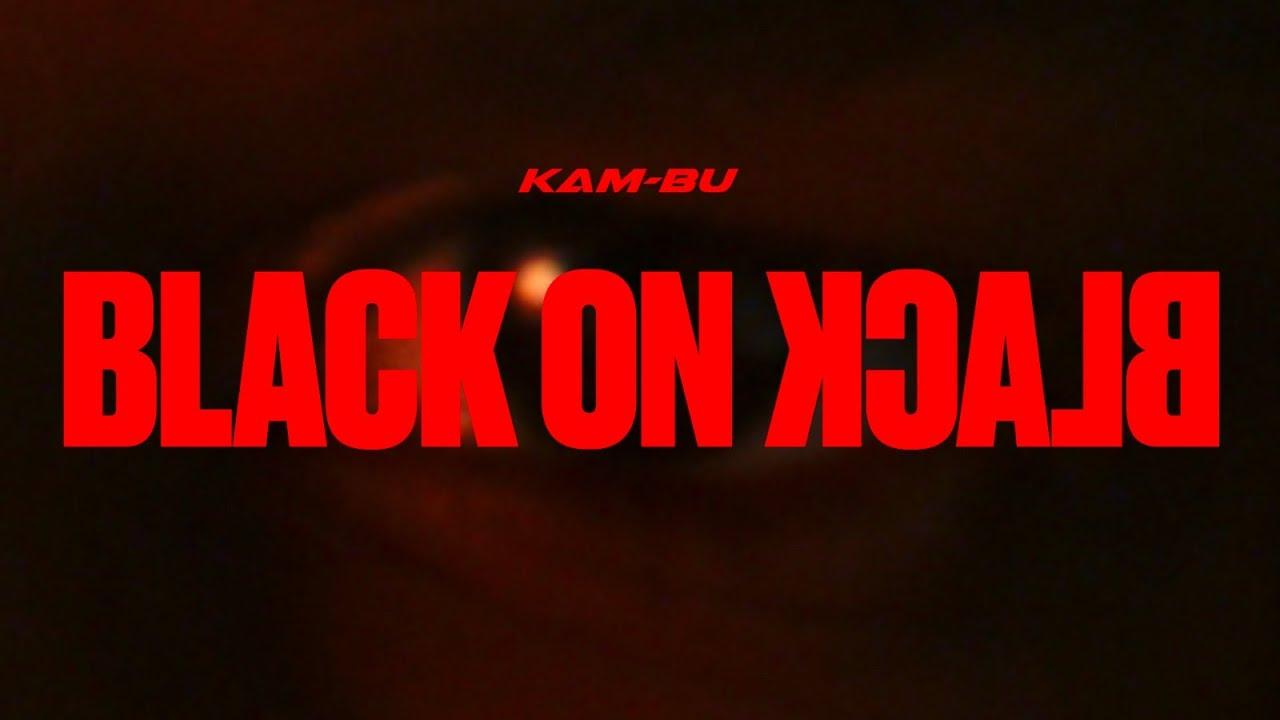 KAM-BU - Black On Black (Official Music Video)