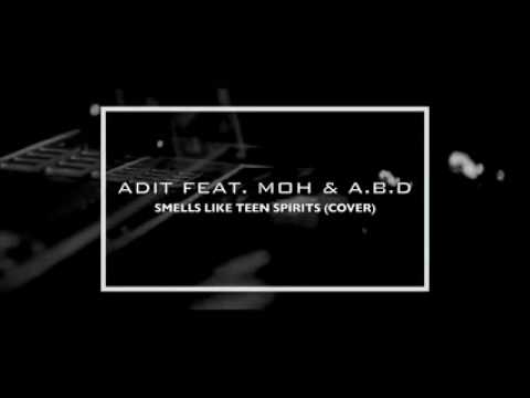 Adit ft. Moh and A.13.D smells like teen spirit cover