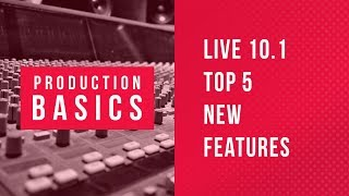 Top 5 New Features in Ableton Live 101 | Ableton Live Production Basics 15