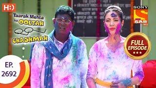 Taarak Mehta Ka Ooltah Chashmah - Ep 2692 - Full Episode - 21st March, 2019