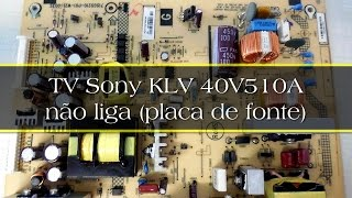 TV Sony KLV 40V510A não liga (placa de fonte)