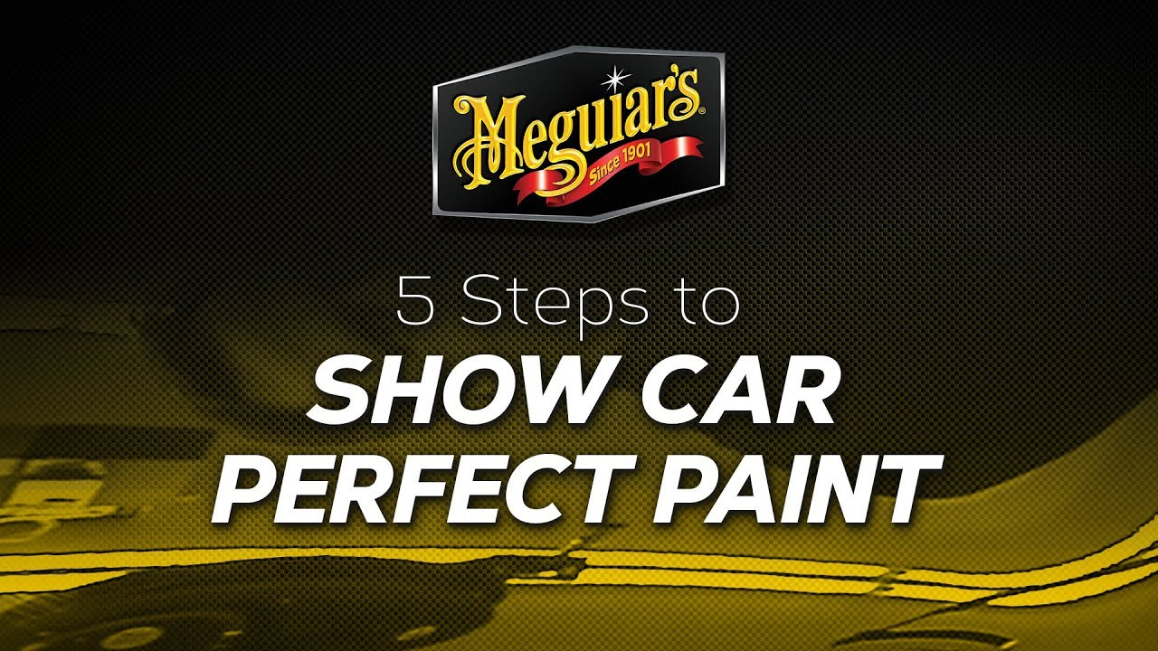 How To 5 Steps To A Show Car Finish With Meguiar S