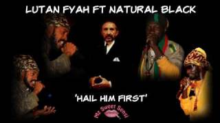 Lutan Fyah ft Natural Black - Hail Him First