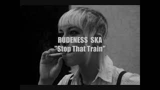 RUDENESS SKA / Stop that train