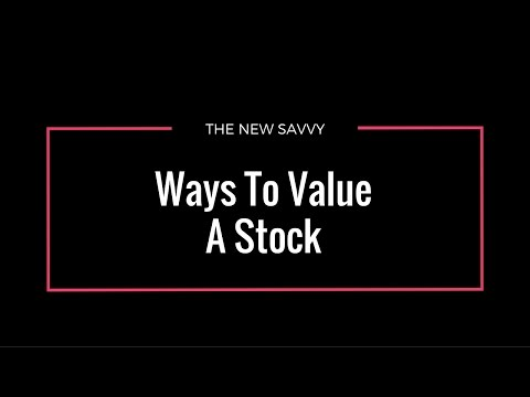 Ways To Value A Stock - Basic Methods For Stock Valuation