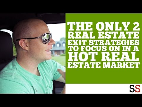 The only 2 real estate exit strategies to focus on in a for Hot real estate markets