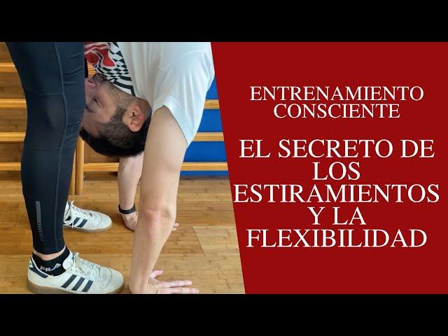 Los secretos de los estiramientos y la flexibilidad - Entrenamiento consciente