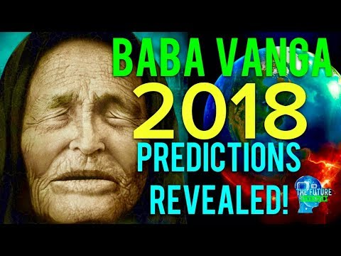 🔵THE REAL BABA VANGA PREDICTIONS FOR 2018 REVEALED!!! MUST S