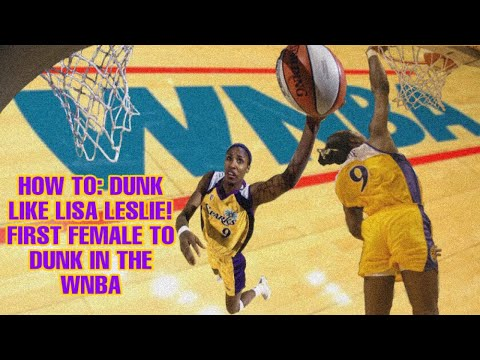How To DUNK A Basketball Like The WNBA Legend Lisa Leslie!! (Female Hoopers ONLY)