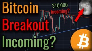 A MAJOR Bitcoin Breakout Is Coming! - Is Bitcoin Going To $10,000?