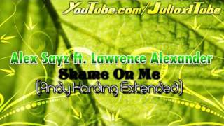 Alex Sayz ft. Lawrence Alexander - Shame On Me (Andy Harding Extended) + Download