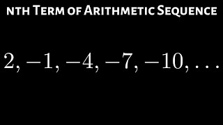 How to Find the nth term of an Arithmetic Sequence Example with 2,-1, -4, -7, -10, ...