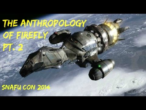 Anthropology of Firefly SNAFU Con 2014 - Part II