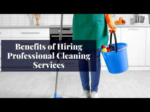 Top 5 Benefits Of Hiring Professional Cleaning Services