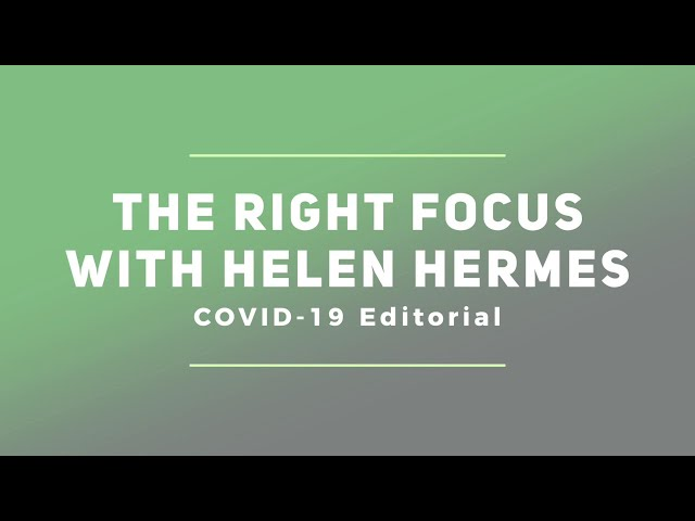 The Right Focus With Helen Hermes: COVID-19 Editorial 4/2/20