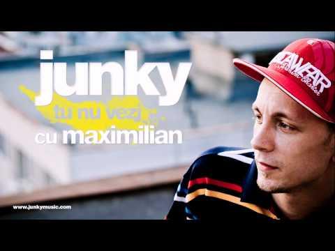 Junky - Tu Nu Vezi cu Maximilian [CENZURAT]