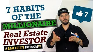 7 Habits of The Millionaire Real Estate Investor