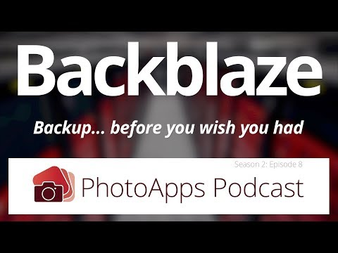 Backblaze; Backup… Before You Wish You Had – PhotoApps Podcast 02-09