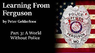 Learning from Ferguson by Peter Gelderloos - Part 03 a World Without Police
